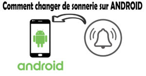 modifier sonnerie android
